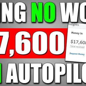 Earn $17,600 DOING NO WORK On Autopilot Make Money Online With Proof!