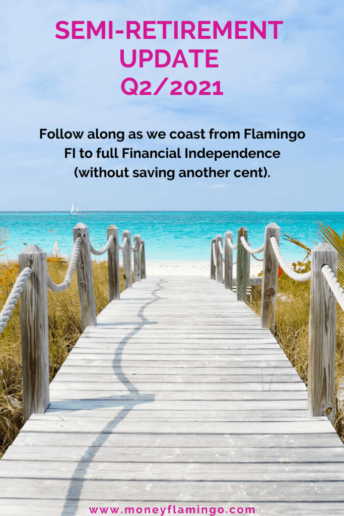 Q2/2021 update: Follow our progress from Flamingo FI to FIRE and Fat FI. We are semi-retired and use CoastFIRE strategies to reach financial freedom