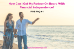 How Can I Get My Partner On Board with Financial Independence? [FIRE FAQ #1]