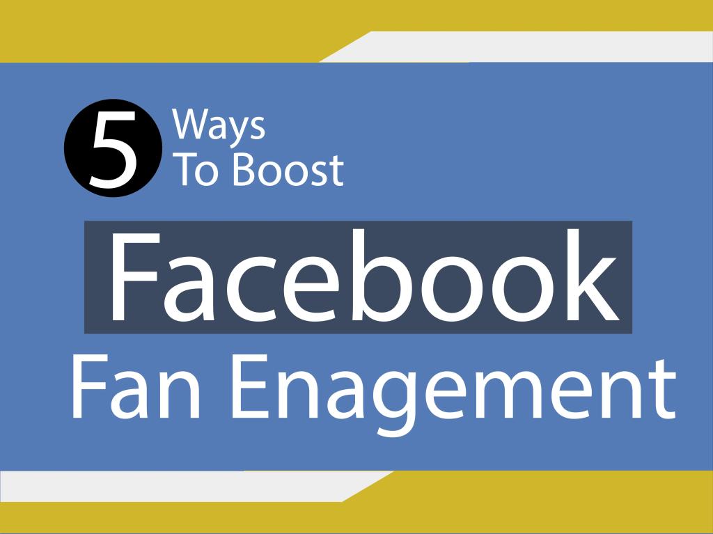 5 Ways to Boost Facebook Fan Enagement