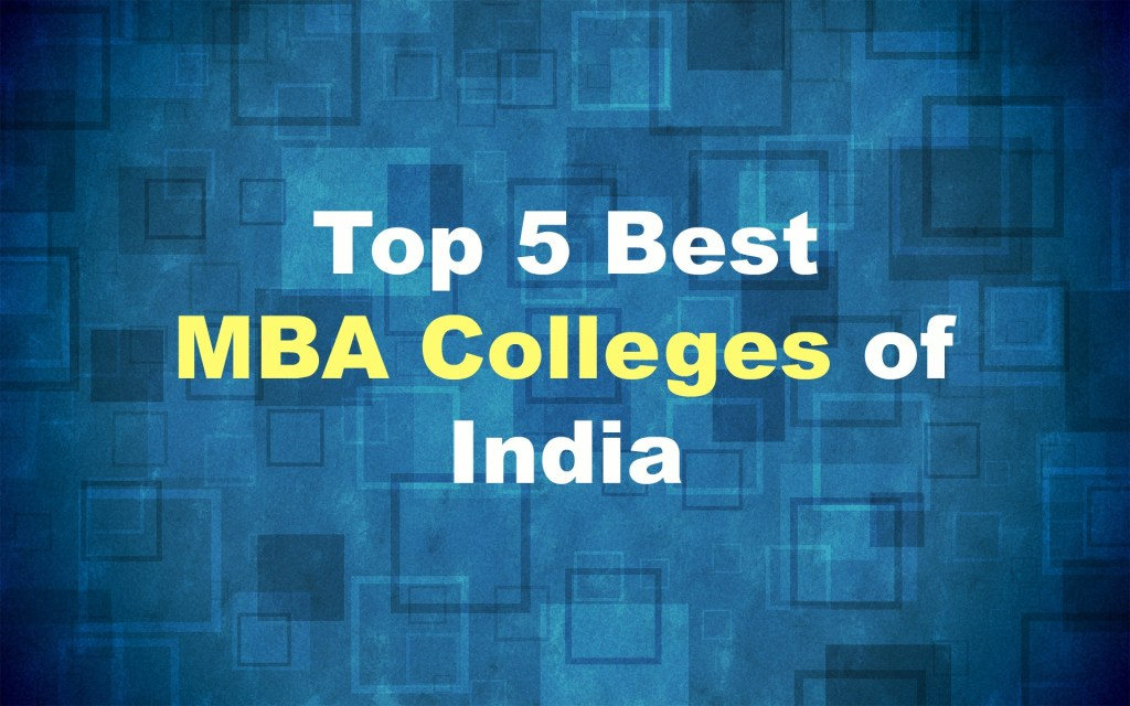 List of Top 5 Best MBA Colleges of India