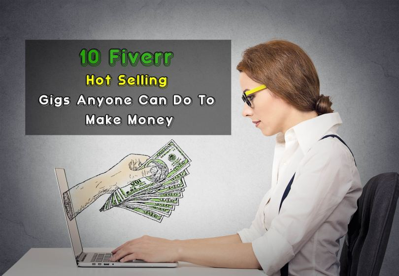 10 Fiverr Hot Selling Gigs Anyone Can Do To Make Money