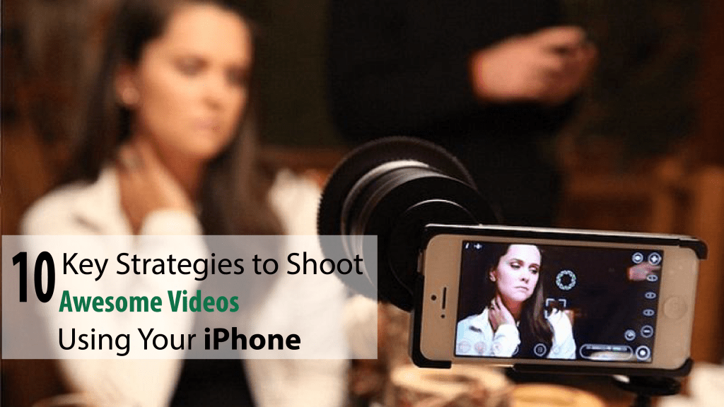 10 Key Strategies to Shoot Awesome Videos Using Your iPhone