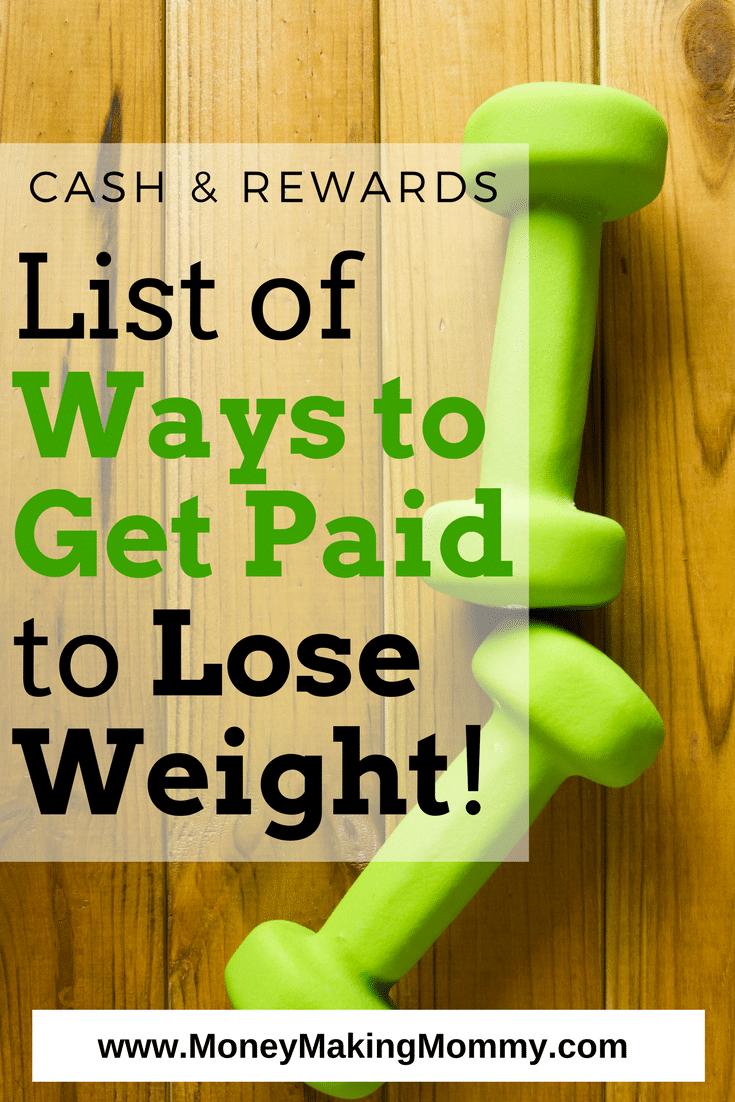 List of apps and programs that reward you with cash or prizes just for losing weight. If you need motivation for losing a little weight or even a lot of weight, maybe monetary rewards could be helpful. Having the extra incentive of getting paid to lose weight can sometimes make goals easier to tackle for some people. If you're one of them - check out this list of ways to get paid to lose weight. - MoneyMakingMommy.com - https://www.moneymakingmommy.com/get-paid-to-lose-weight-list/ #getpaid #weightloss