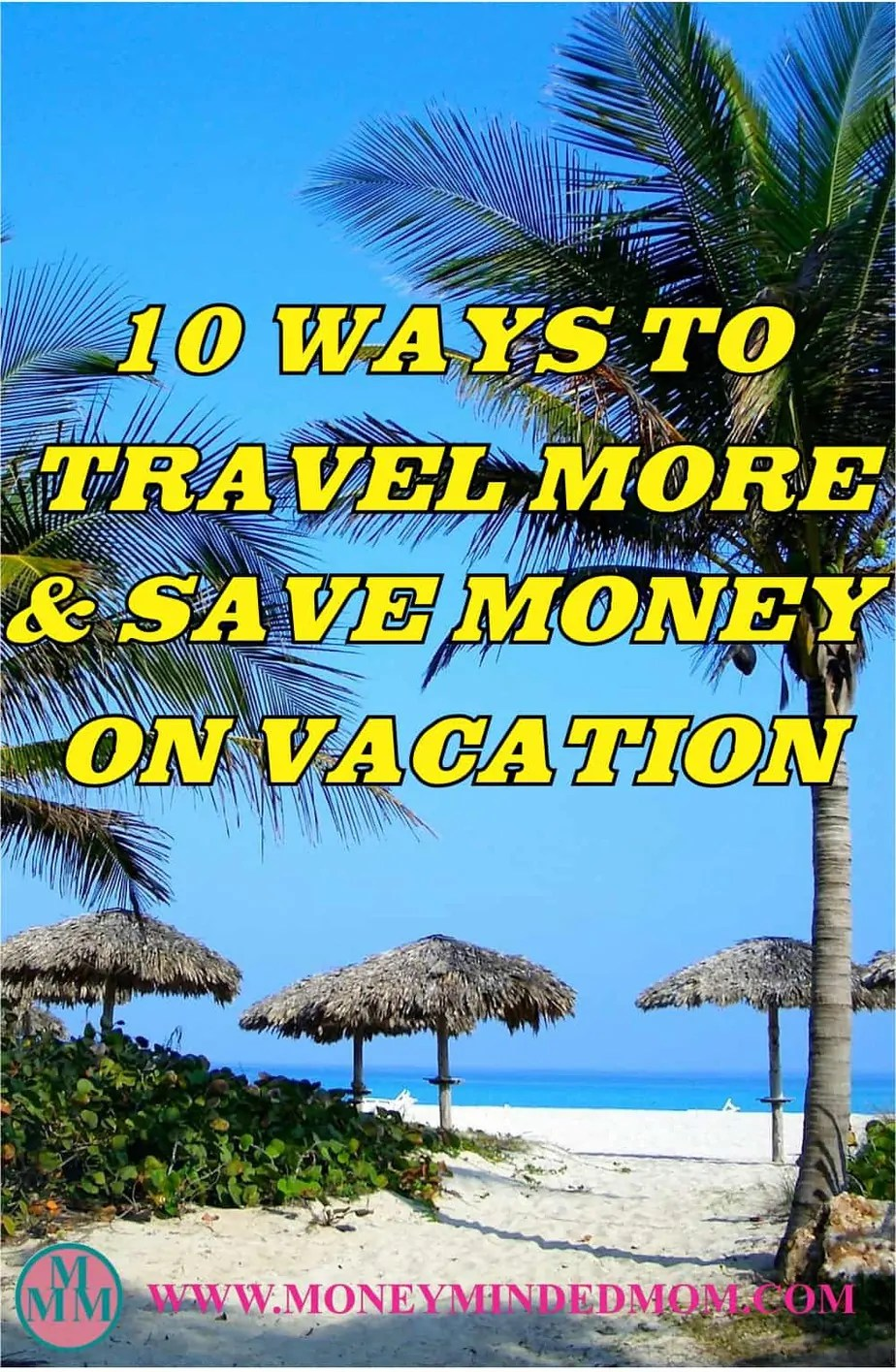 10 Ways To Travel More And Save Money On Vacation
