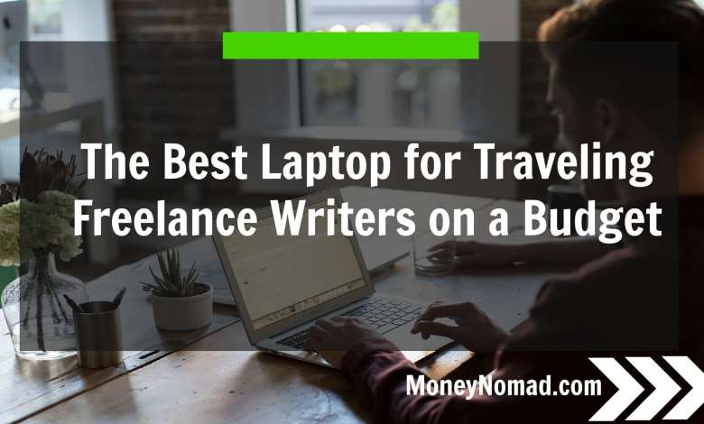 The best laptop for traveling freelance writers on a budget