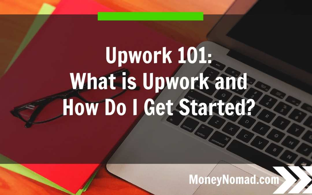 Upwork 101: What is Upwork and How Do I Start Freelancing?