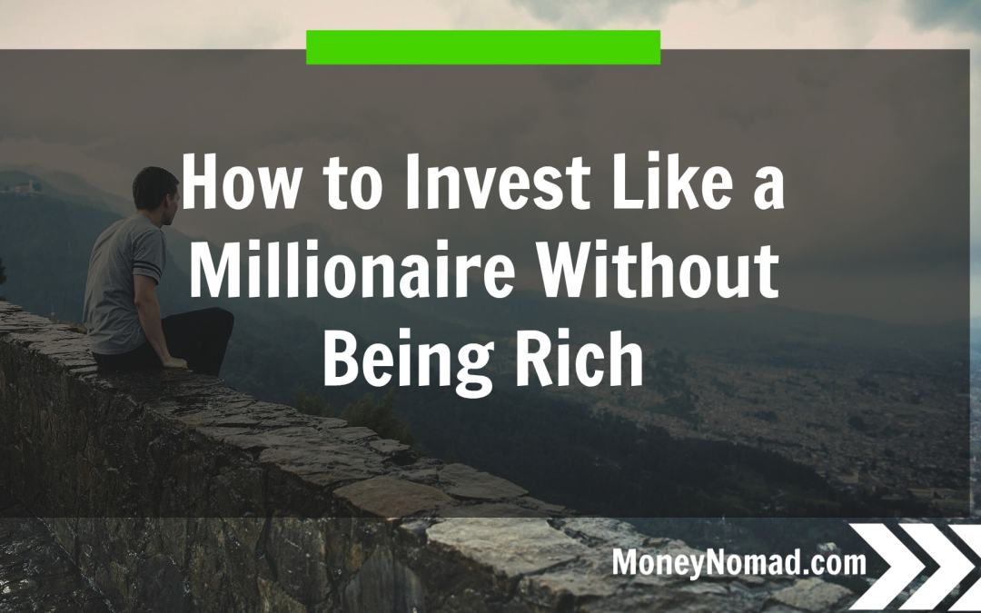 How to Invest Like a Millionaire Without Being Rich