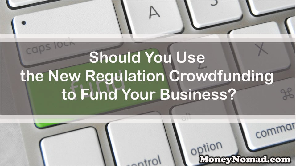 Should You Use the New Regulation Crowdfunding to Fund Your Business?