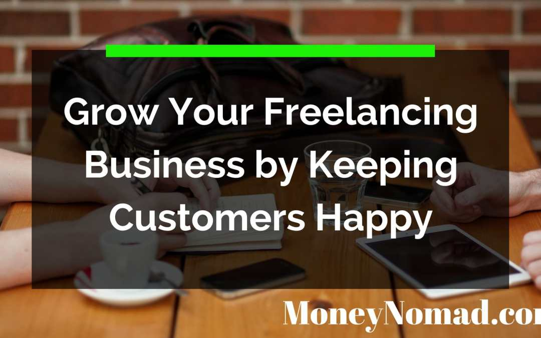 Grow Your Freelancing Business by Keeping Customers Happy