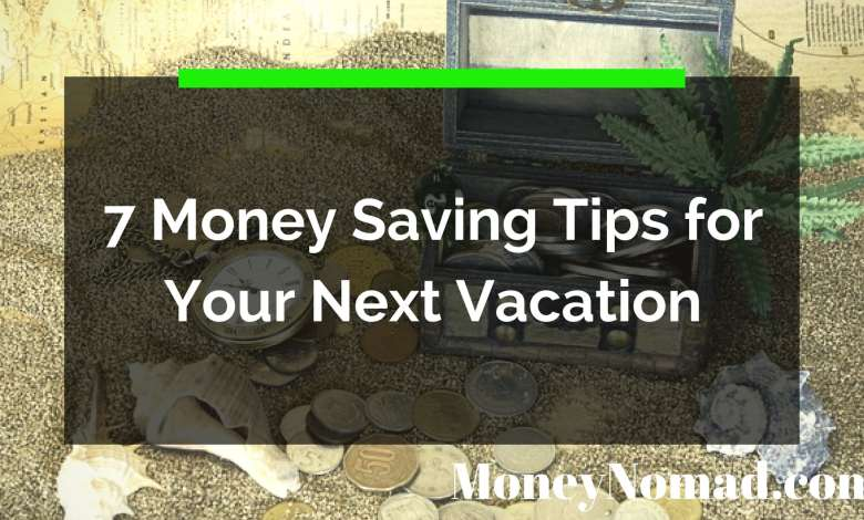 Photo of 7 Money Saving Travel Tips for Your Next Vacation