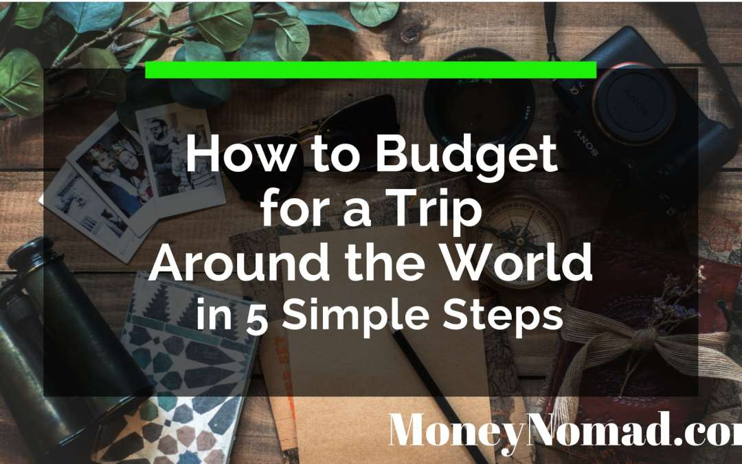 How to Budget for a Trip Around the World in 5 Simple Steps