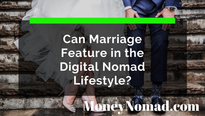 Can Marriage Feature in the Digital Nomad Lifestyle?