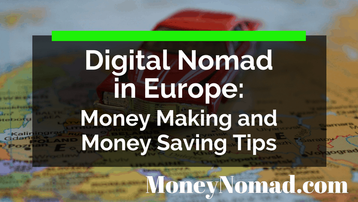 Digital Nomad in Europe: Money Making and Money Saving Tips
