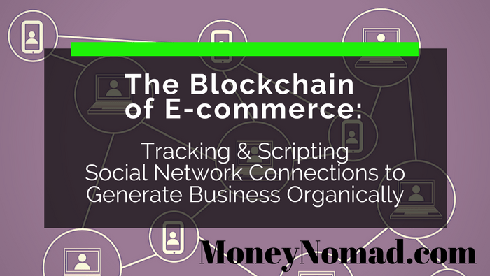 The Blockchain of E-commerce: Tracking & Scripting Social Network Connections to Generate Business Organically