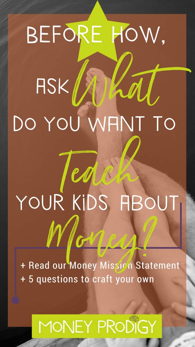 "The ""What"" Comes before the HOW to teach kids about money. Get clarity on what you money understanding you want to pass onto your child. 