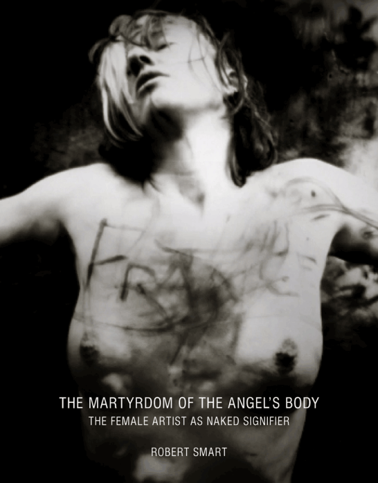 The Martyrdom of the Angel's Body: The Female Artist as Naked Signifier by Robert Smart, 2014, Monika K. Adler, Francesca Woodman, On being an angel, film, photography, Critical text, essay, film, artist's film