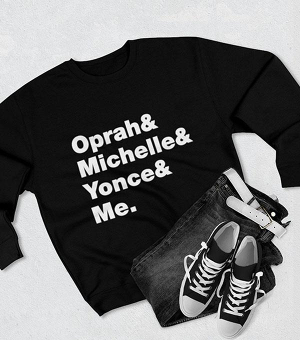 Oprah, Michelle, Yonce & Me Sweatshirt