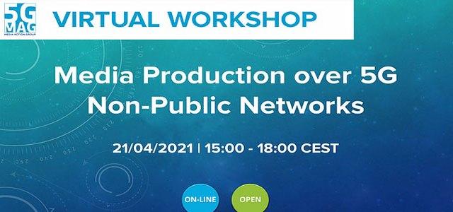 5G-MAG Workshop : Media Production over 5G Non-Public Networks