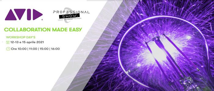 Avid Technology srl con Professional Show, workshop Collaboration Made Easy il 12,13 e 15 aprile 2021