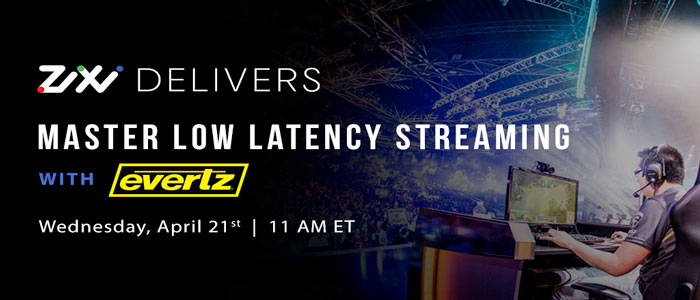 Zixi – Master Low Latency Streaming with Zixi and Evertz