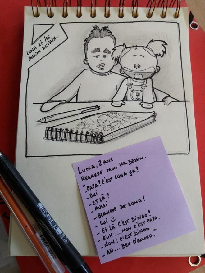 """Luna, 2 ans regarde mon 1er dessin """"-Papa? C'est Luna ça ? -Oui -Et là ?  -Aussi  -Beaucoup  de Luna ! -Oui :) -Et là c'est Dingo ? -Euh ... non c'est papa -Non c'est Dingo ! -Ah ben d'accord."""""""