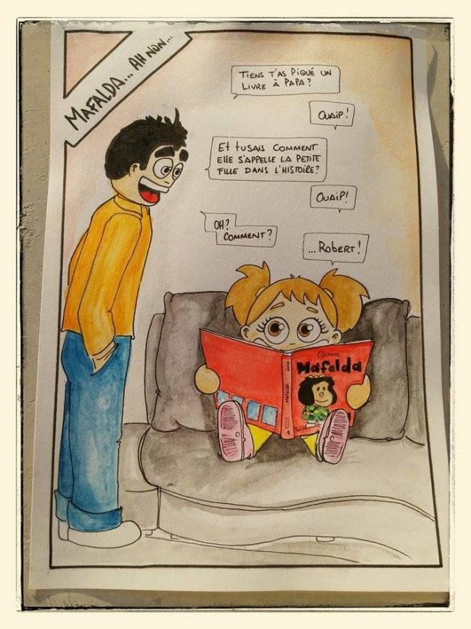 """""""-Tiens t'as piqué un livre à papa ? -Ouaip ! -Et tu sais comment elle s'appelle la petite fille dans l'histoire ? -Ouaip ! -Oh ? Comment ? -... Robert !"""