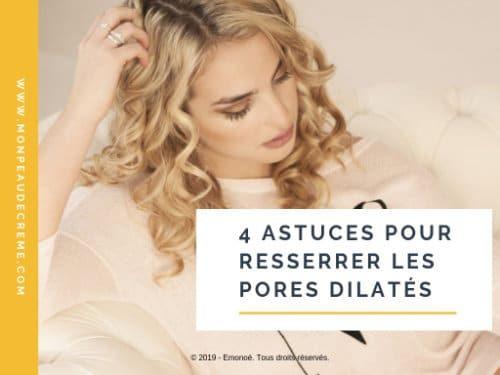 4 astuces pour resserrer les pores dilatés
