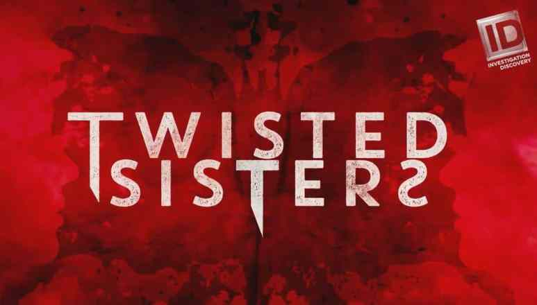 Twisted Sisters has earned a new season on ID Pic credit: Discovery