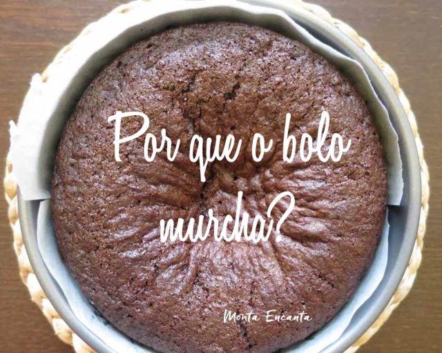 Por que o bolo murcha