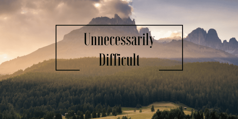Do unnecessarily Difficult things