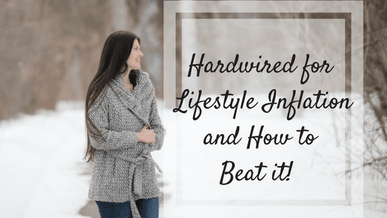 0f318ca8cdee0 Hardwired for Lifestyle Inflation and How to Beat it!