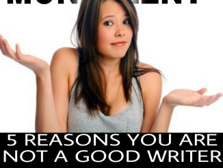 5 Reasons Why You are Not a Good Writer