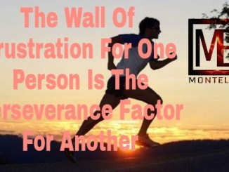 The Wall Of Frustration For One Person Is The Perseverance Factor For Another
