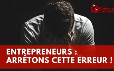 L'erreur que commettent 90% des entrepreneurs, évitons-la !