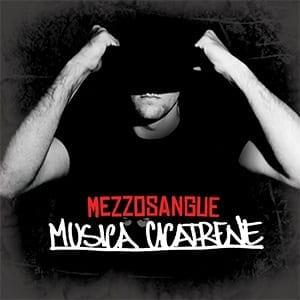 """Mezzosangue: è fuori """"Musica Cicatrene"""", una bella sorpresa per l'hip hop"""