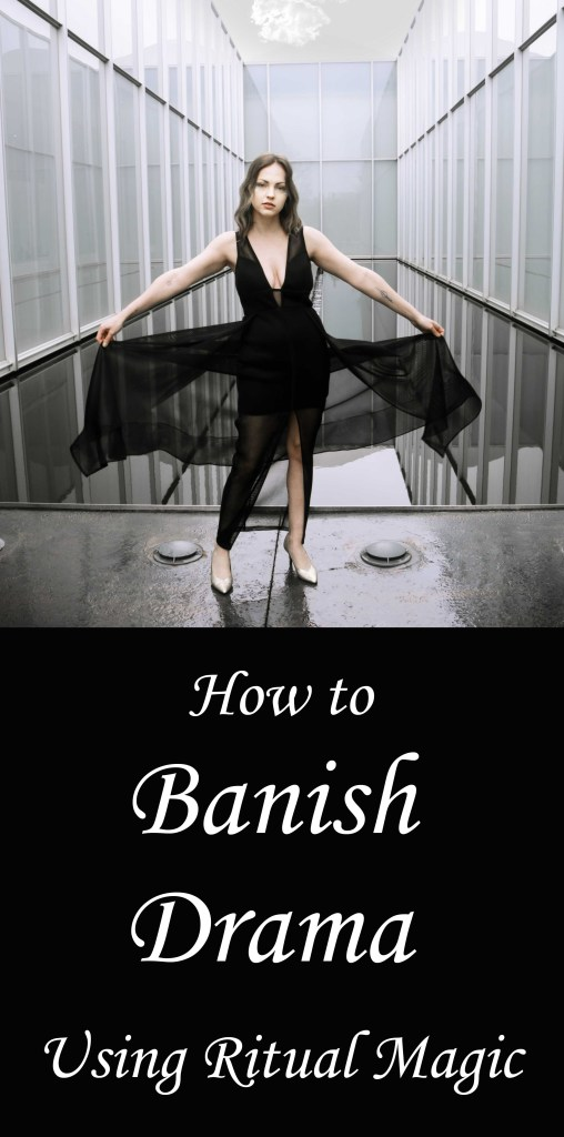 How to banish drama from your life using ritual magic and witchcraft.