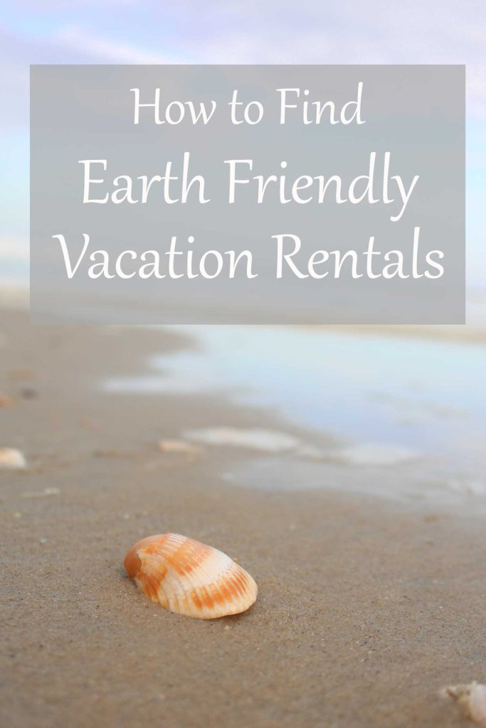 How to find Earth-friendly vacation rentals.