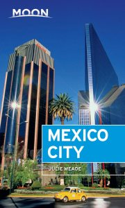Moon Mexico City By Julie Meade | Moon Travel Guides