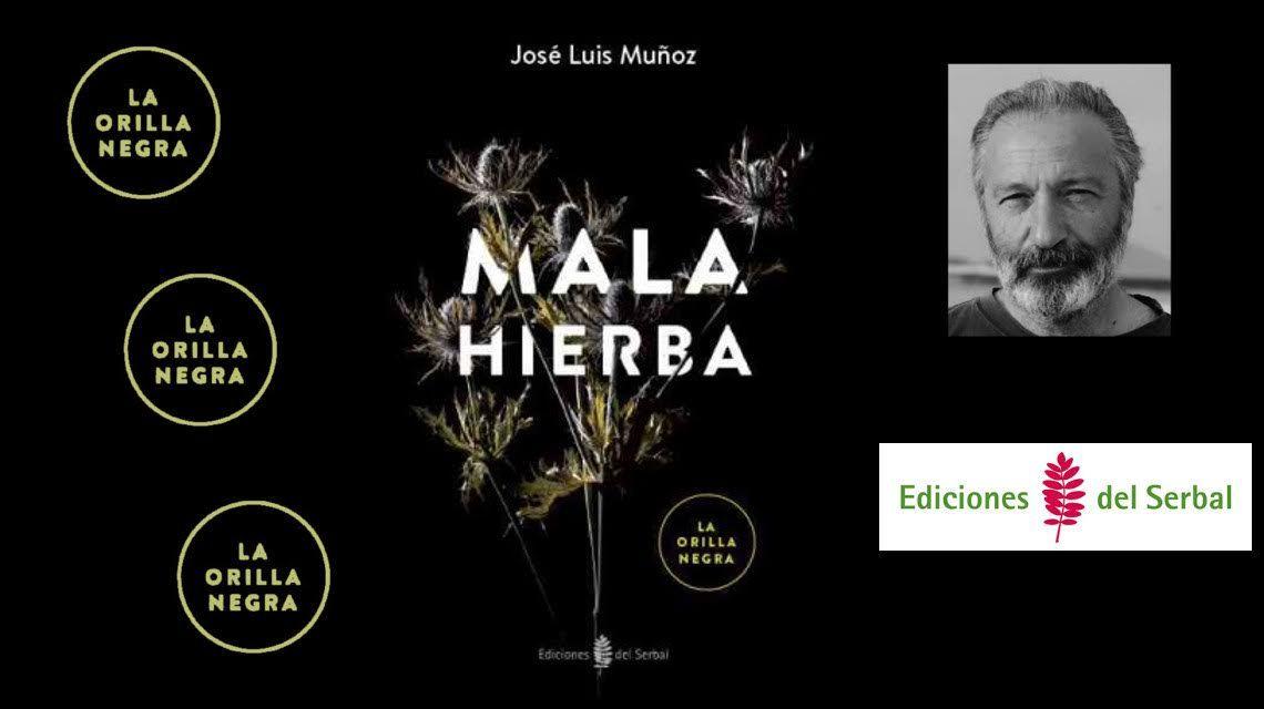 Mala hierba, José Luis Muñoz. La Orilla Negra, Ediciones del Serbal. Reseña de Josevi Blender.