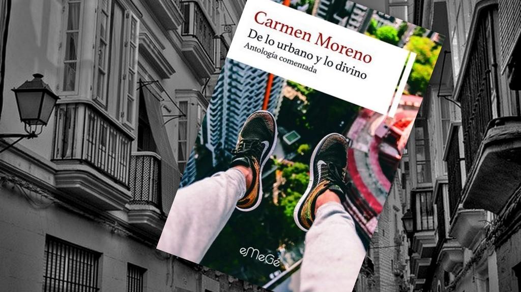 De lo urbano y lo divino. Antología comentada de Carmen Moreno con prólogo del escritor y periodista Juan José Téllez. Reseña de Antonia María Carrascal para Revista MoonMagazine.