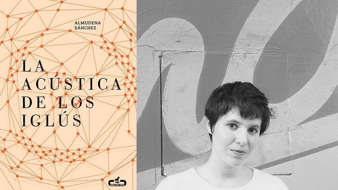 Los iglús de Almudena Sánchez: fragmentos de tres relatos. La acústica de los iglús. Reseña de Jesús Holgado Delgado.