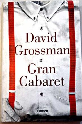 Sobre David Grossman y Gran Cabaret, una novela política e iniciática. Reseña de Juan Carlos Galán.