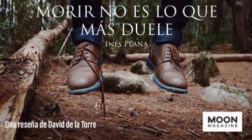 Reseña: Morir no es lo que más duele, de Inés Plana Giné