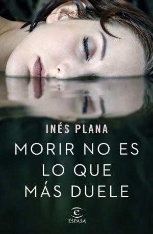 Día del Libro 2018. Dieciséis novelas recomendadas. Morir no es lo que más duele. Inés Plana Giné