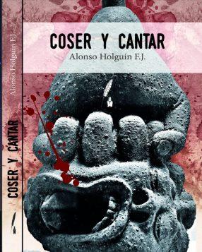 Coser y cantar, de Alonso Holguín. Diversidad Literaria (2017) 1