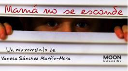Microrrelato: Mamá no se esconde. Vanesa Sánchez Martín-Mora
