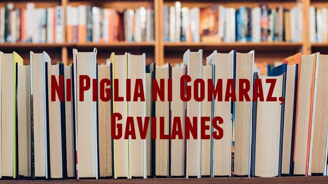 Ni Piglia ni Gomaraz, Gavilanes