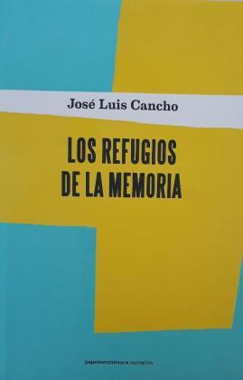 Los refugios de la memoria, José Luis Cancho. Papeles Mínimos, 2017 2