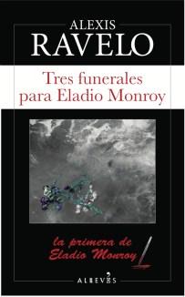 Tres funerales para Eladio Monroy. Alexis Ravelo. Alrevés, 2018